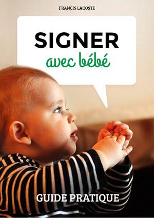 Signer avec bébé : Petit guide des signes par Francis Lacoste