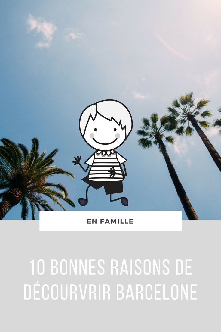 10 bonnes raisons de visiter Barcelone en famille